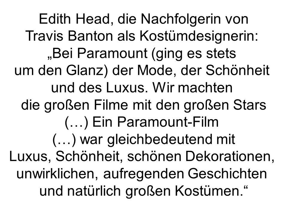 """Edith Head, die Nachfolgerin von Travis Banton als Kostümdesignerin: """"Bei Paramount (ging es stets um den Glanz) der Mode, der Schönheit und des Luxus."""
