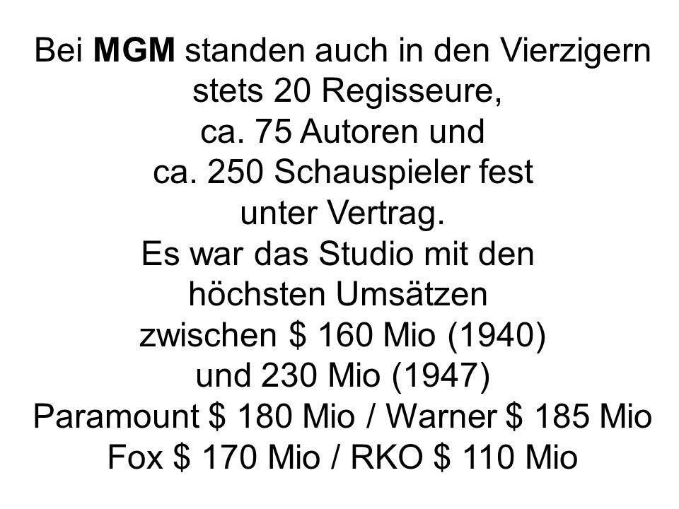 Bei MGM standen auch in den Vierzigern stets 20 Regisseure, ca.