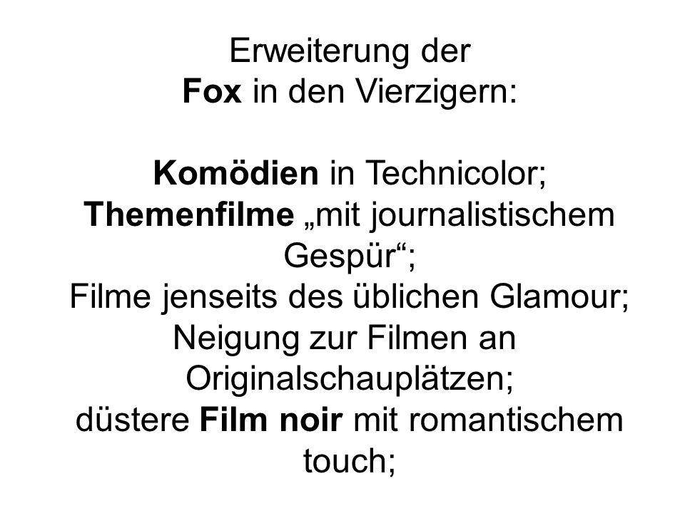 """Erweiterung der Fox in den Vierzigern: Komödien in Technicolor; Themenfilme """"mit journalistischem Gespür ; Filme jenseits des üblichen Glamour; Neigung zur Filmen an Originalschauplätzen; düstere Film noir mit romantischem touch;"""