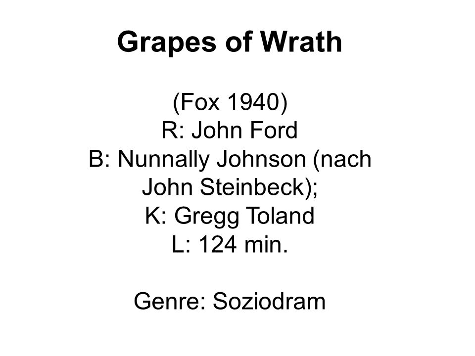 Grapes of Wrath (Fox 1940) R: John Ford B: Nunnally Johnson (nach John Steinbeck); K: Gregg Toland L: 124 min.