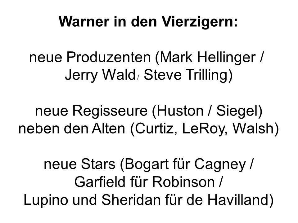 Warner in den Vierzigern: neue Produzenten (Mark Hellinger / Jerry Wald / Steve Trilling) neue Regisseure (Huston / Siegel) neben den Alten (Curtiz, LeRoy, Walsh) neue Stars (Bogart für Cagney / Garfield für Robinson / Lupino und Sheridan für de Havilland)