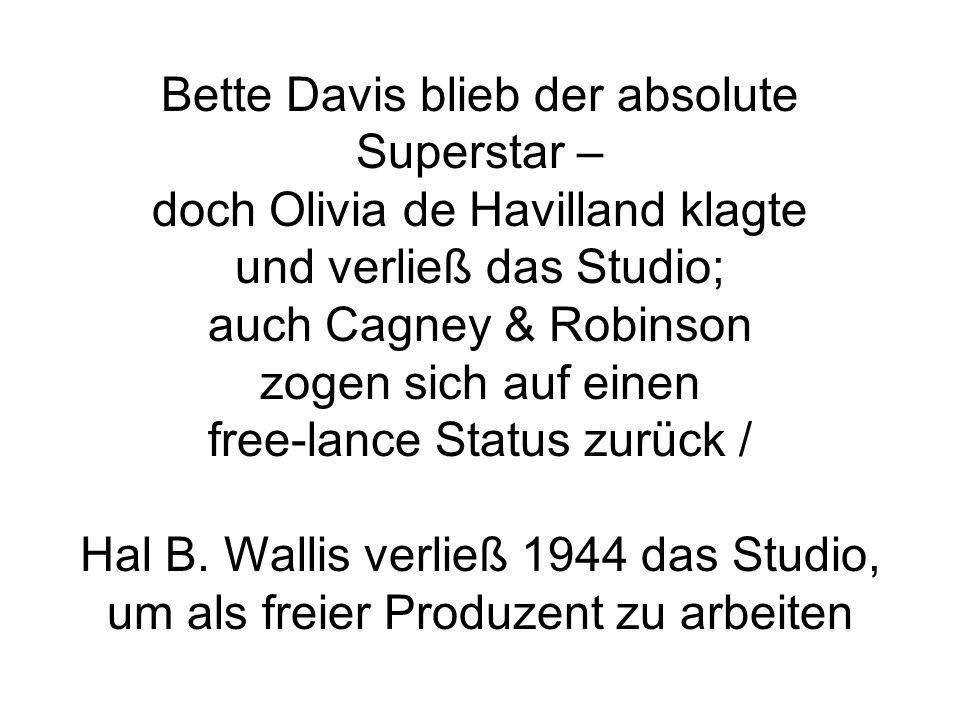 Bette Davis blieb der absolute Superstar – doch Olivia de Havilland klagte und verließ das Studio; auch Cagney & Robinson zogen sich auf einen free-lance Status zurück / Hal B.
