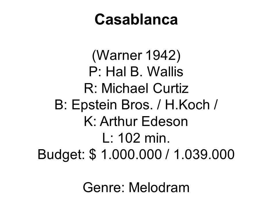 Casablanca (Warner 1942) P: Hal B. Wallis R: Michael Curtiz B: Epstein Bros.