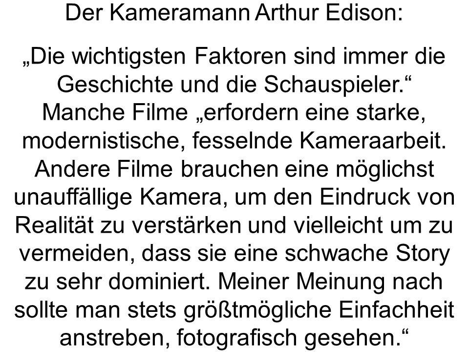 """Der Kameramann Arthur Edison: """"Die wichtigsten Faktoren sind immer die Geschichte und die Schauspieler. Manche Filme """"erfordern eine starke, modernistische, fesselnde Kameraarbeit."""