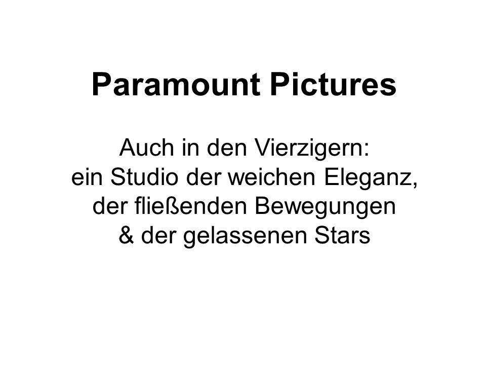 Paramount Pictures Auch in den Vierzigern: ein Studio der weichen Eleganz, der fließenden Bewegungen & der gelassenen Stars