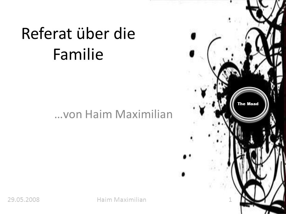 The Maad Referat über die Familie …von Haim Maximilian 29.05.2008Haim Maximilian1