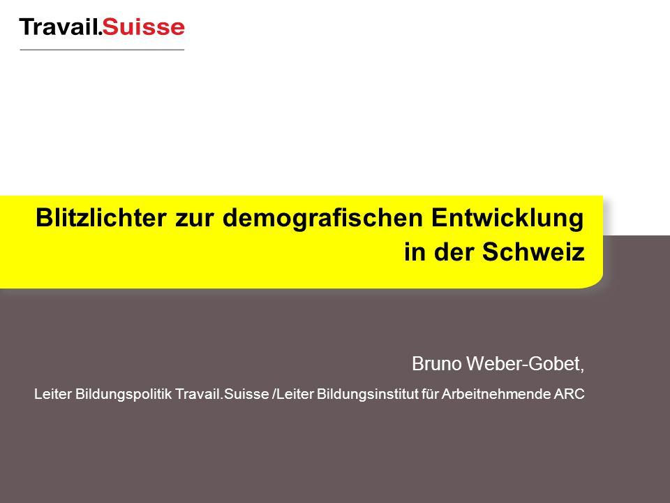 Bruno Weber-Gobet, Leiter Bildungspolitik Travail.Suisse /Leiter Bildungsinstitut für Arbeitnehmende ARC Blitzlichter zur demografischen Entwicklung in der Schweiz