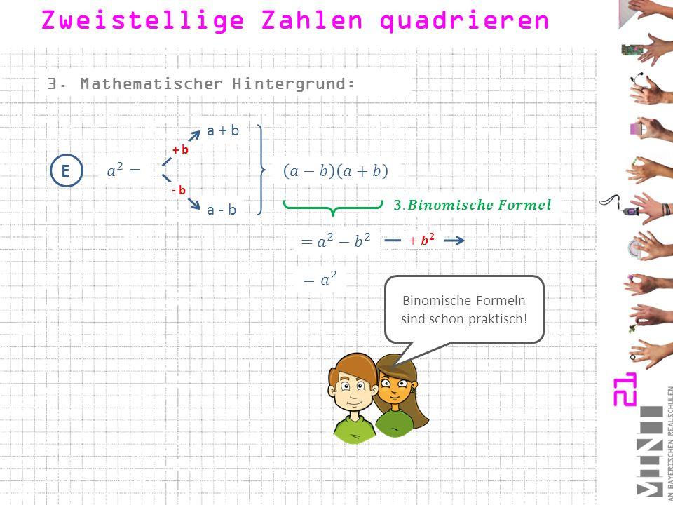 3.Mathematischer Hintergrund: E a - b - b + b a + b Zweistellige Zahlen quadrieren Binomische Formeln sind schon praktisch!