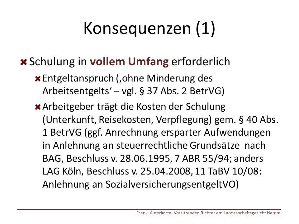 Konsequenzen (1) Schulung in vollem Umfang erforderlich Entgeltanspruch ('ohne Minderung des Arbeitsentgelts' – vgl.