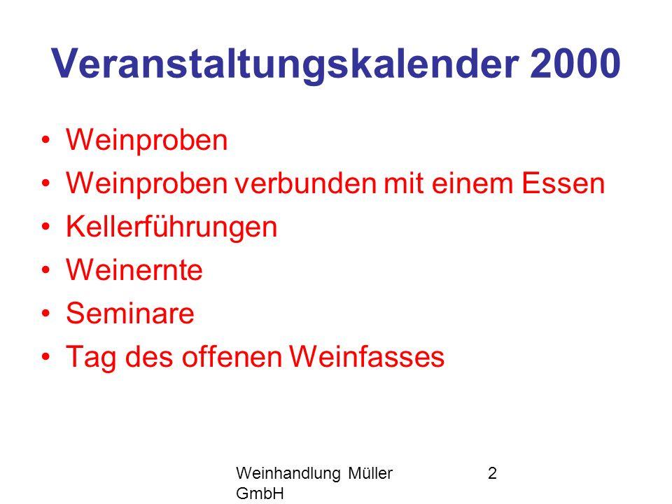 Weinhandlung Müller GmbH 2 Veranstaltungskalender 2000 Weinproben Weinproben verbunden mit einem Essen Kellerführungen Weinernte Seminare Tag des offe
