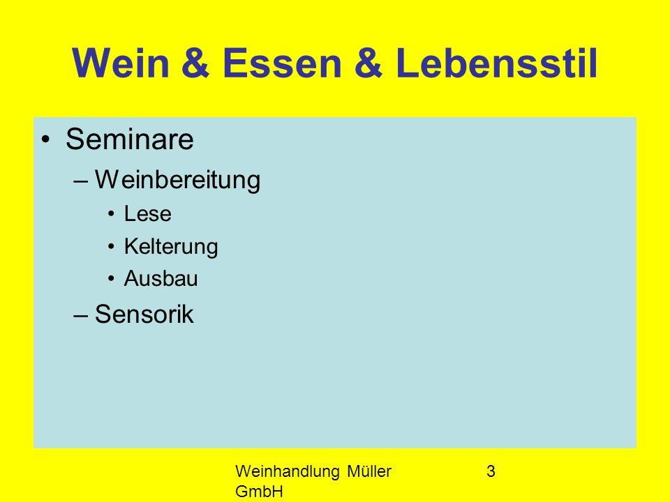 Weinhandlung Müller GmbH 3 Wein & Essen & Lebensstil Seminare –Weinbereitung Lese Kelterung Ausbau –Sensorik