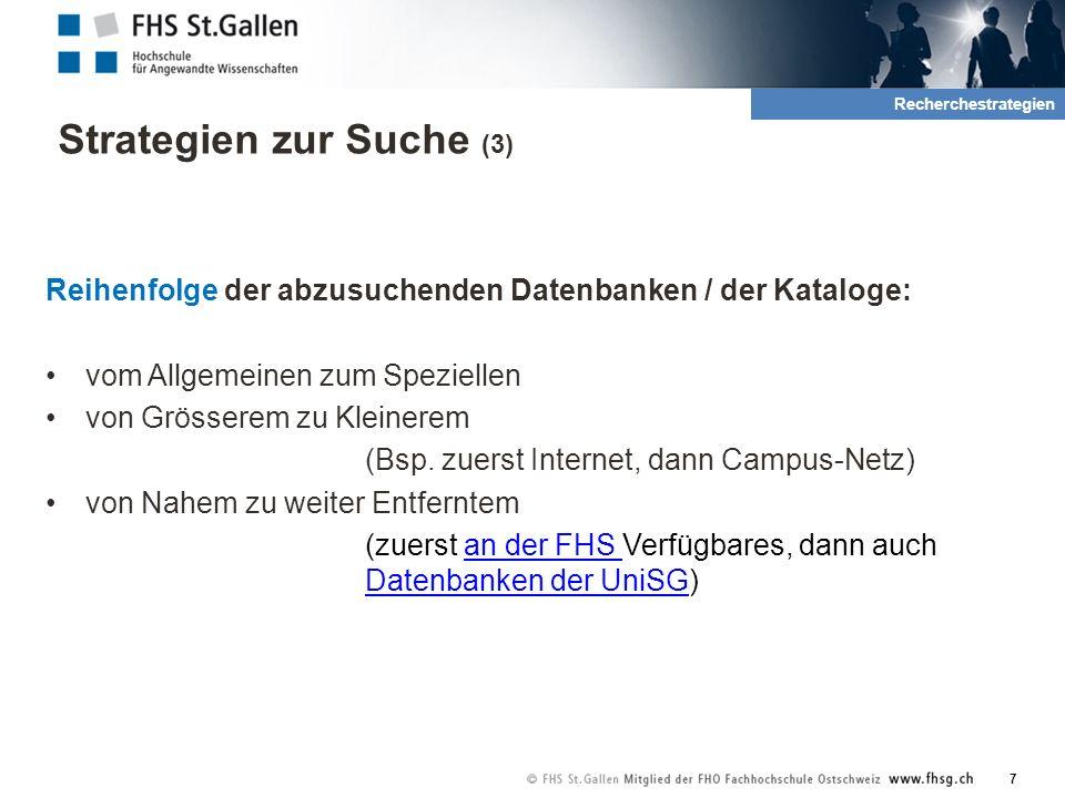 Strategien zur Suche (3) Reihenfolge der abzusuchenden Datenbanken / der Kataloge: vom Allgemeinen zum Speziellen von Grösserem zu Kleinerem (Bsp.