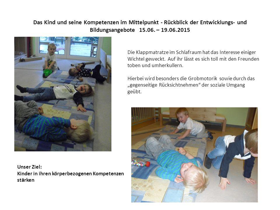 Das Kind und seine Kompetenzen im Mittelpunkt - Rückblick der Entwicklungs- und Bildungsangebote 15.06.