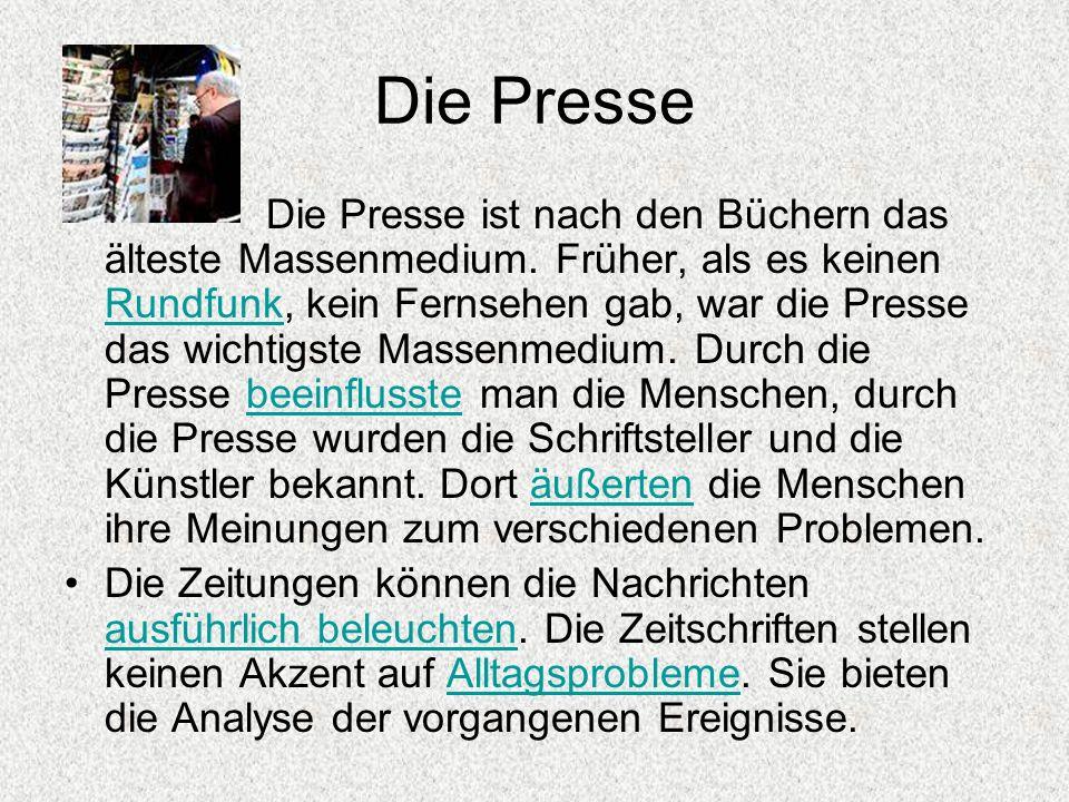 Die Presse Die Presse ist nach den Büchern das älteste Massenmedium. Früher, als es keinen Rundfunk, kein Fernsehen gab, war die Presse das wichtigste