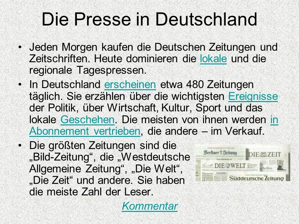 Die Presse in Deutschland Jeden Morgen kaufen die Deutschen Zeitungen und Zeitschriften. Heute dominieren die lokale und die regionale Tagespressen.lo