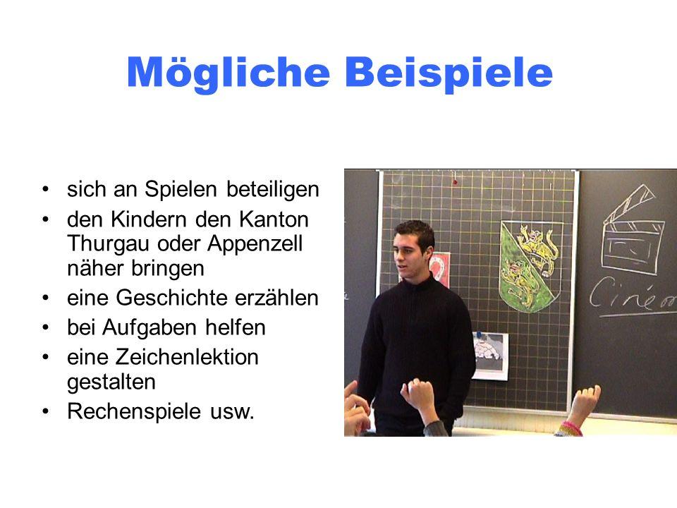 Mögliche Beispiele sich an Spielen beteiligen den Kindern den Kanton Thurgau oder Appenzell näher bringen eine Geschichte erzählen bei Aufgaben helfen eine Zeichenlektion gestalten Rechenspiele usw.
