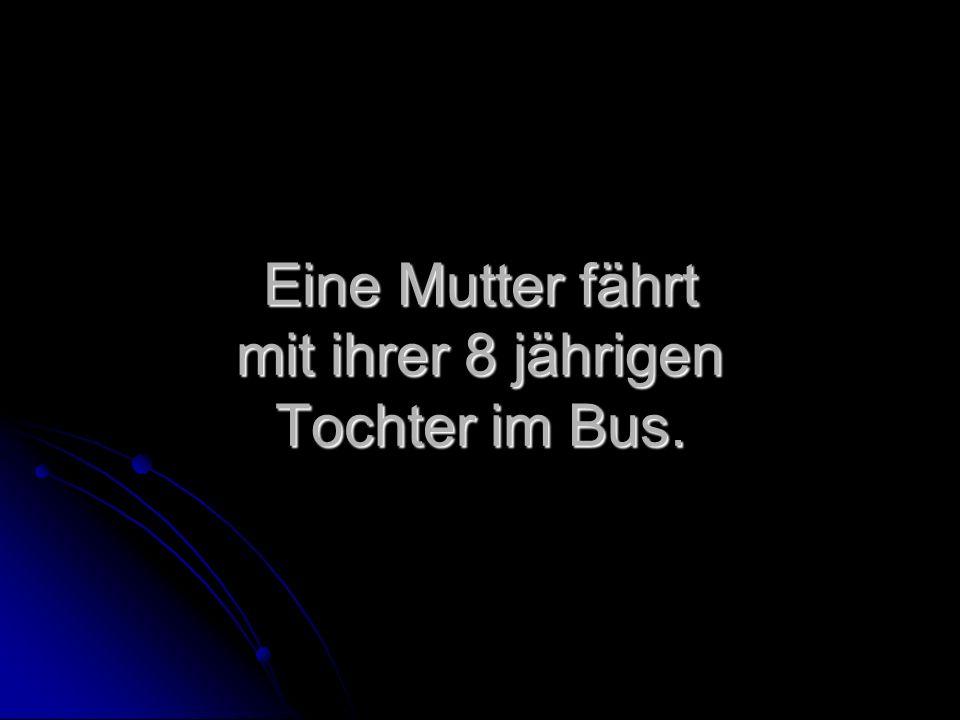 Eine Mutter fährt mit ihrer 8 jährigen Tochter im Bus.