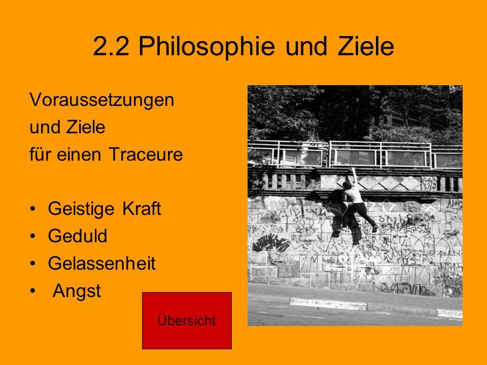 2.2 Philosophie und Ziele Voraussetzungen und Ziele für einen Traceure Geistige Kraft Geduld Gelassenheit Angst Übersicht