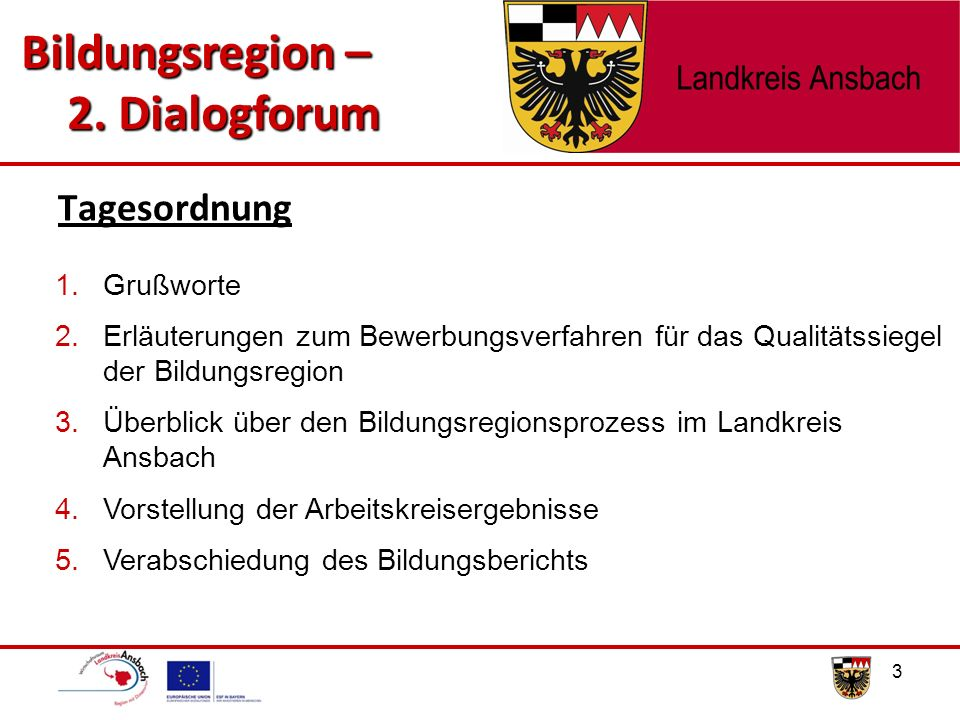 Tagesordnung 3 Bildungsregion – 2. Dialogforum 2. Dialogforum 1.Grußworte 2.Erläuterungen zum Bewerbungsverfahren für das Qualitätssiegel der Bildungs
