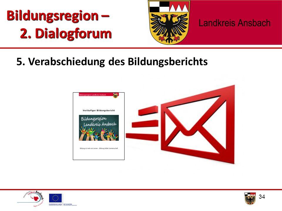34 5. Verabschiedung des Bildungsberichts Bildungsregion – 2. Dialogforum 2. Dialogforum