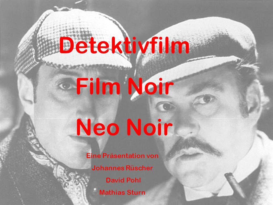 Detektivfilm Film Noir Neo Noir Eine Präsentation von Johannes Rüscher David Pohl Mathias Sturn