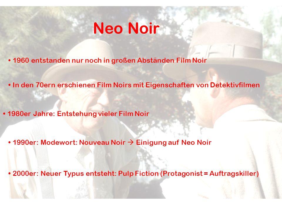 Neo Noir 1960 entstanden nur noch in großen Abständen Film Noir In den 70ern erschienen Film Noirs mit Eigenschaften von Detektivfilmen 1980er Jahre: Entstehung vieler Film Noir 1990er: Modewort: Nouveau Noir  Einigung auf Neo Noir 2000er: Neuer Typus entsteht: Pulp Fiction (Protagonist = Auftragskiller)