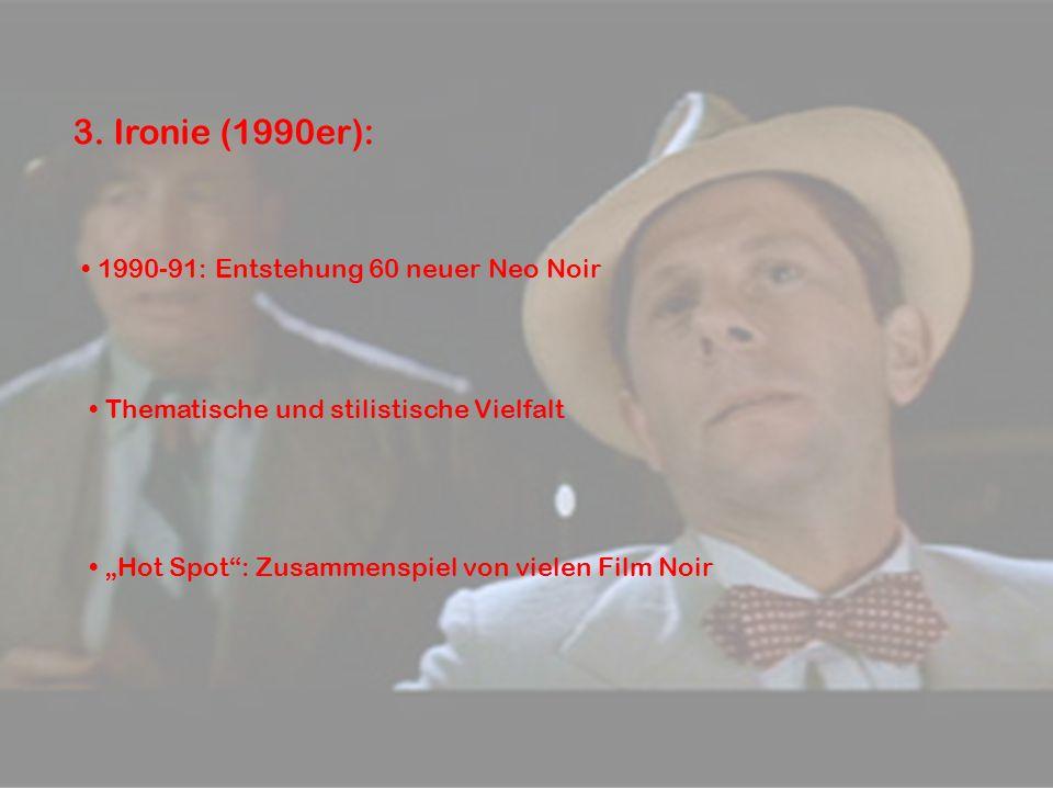 """3. Ironie (1990er): 1990-91: Entstehung 60 neuer Neo Noir Thematische und stilistische Vielfalt """"Hot Spot"""": Zusammenspiel von vielen Film Noir"""