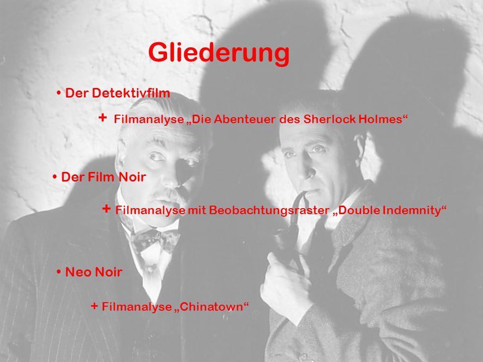 """Gliederung Der Detektivfilm + Filmanalyse """"Die Abenteuer des Sherlock Holmes Der Film Noir + Filmanalyse mit Beobachtungsraster """"Double Indemnity Neo Noir + Filmanalyse """"Chinatown"""