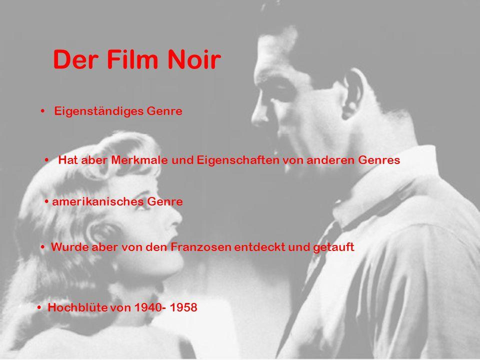Der Film Noir Eigenständiges Genre Hat aber Merkmale und Eigenschaften von anderen Genres Wurde aber von den Franzosen entdeckt und getauft Hochblüte von 1940- 1958 amerikanisches Genre
