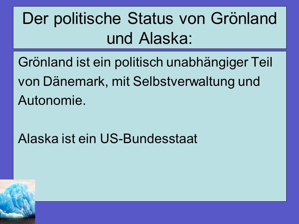 Der politische Status von Grönland und Alaska: Grönland ist ein politisch unabhängiger Teil von Dänemark, mit Selbstverwaltung und Autonomie. Alaska i