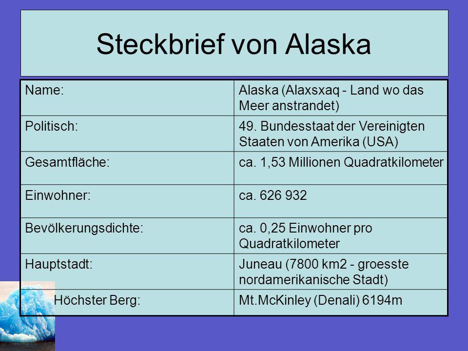 Steckbrief von Alaska Name:Alaska (Alaxsxaq - Land wo das Meer anstrandet) Politisch:49. Bundesstaat der Vereinigten Staaten von Amerika (USA) Gesamtf