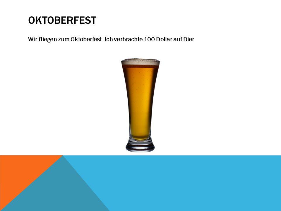 OKTOBERFEST Wir fliegen zum Oktoberfest. Ich verbrachte 100 Dollar auf Bier