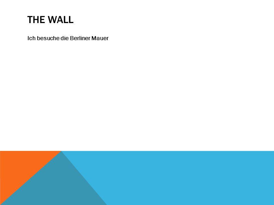 THE WALL Ich besuche die Berliner Mauer