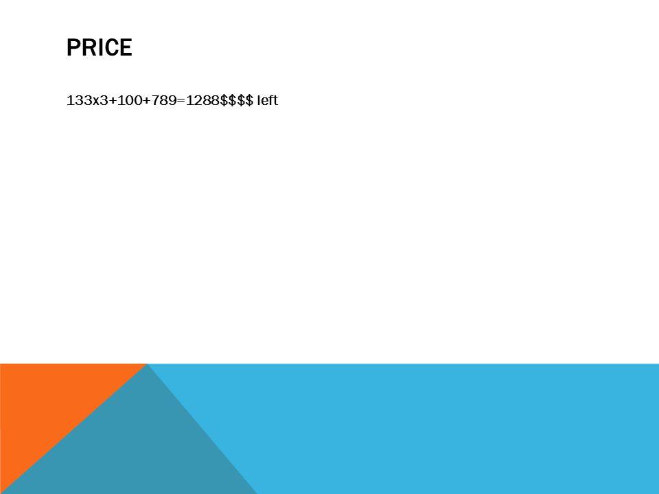 PRICE 133x3+100+789=1288$$$$ left