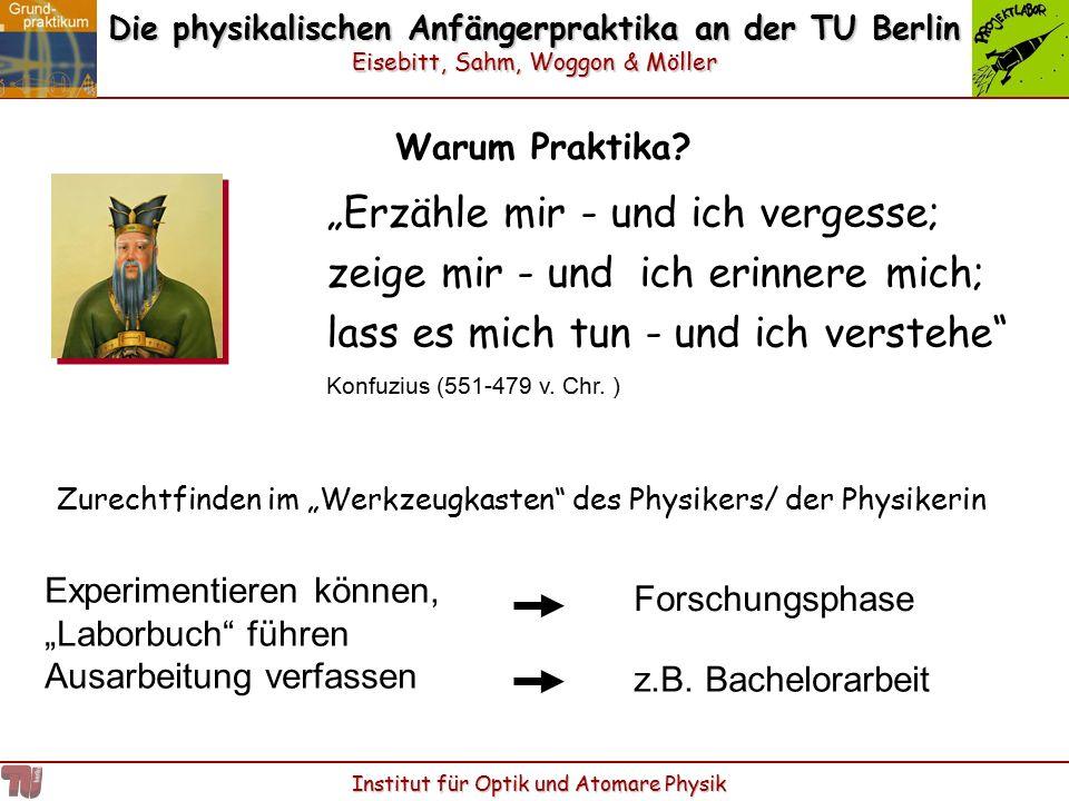 """Die physikalischen Anfängerpraktika an der TU Berlin Eisebitt, Sahm, Woggon & Möller Institut für Optik und Atomare Physik Warum Praktika? """"Erzähle mi"""