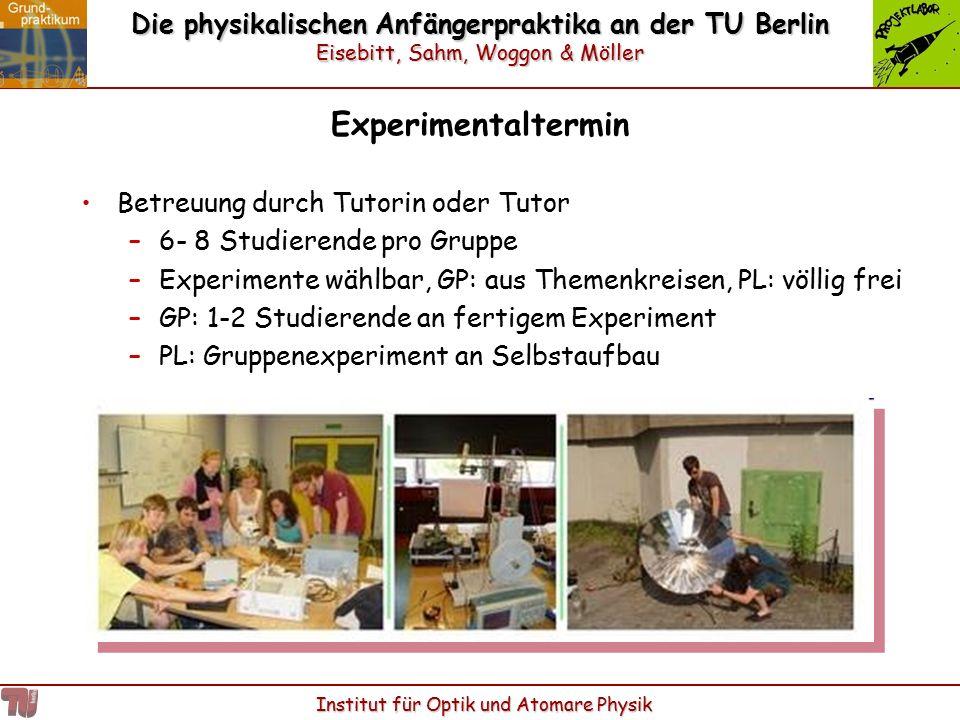 Die physikalischen Anfängerpraktika an der TU Berlin Eisebitt, Sahm, Woggon & Möller Institut für Optik und Atomare Physik Experimentaltermin Betreuun