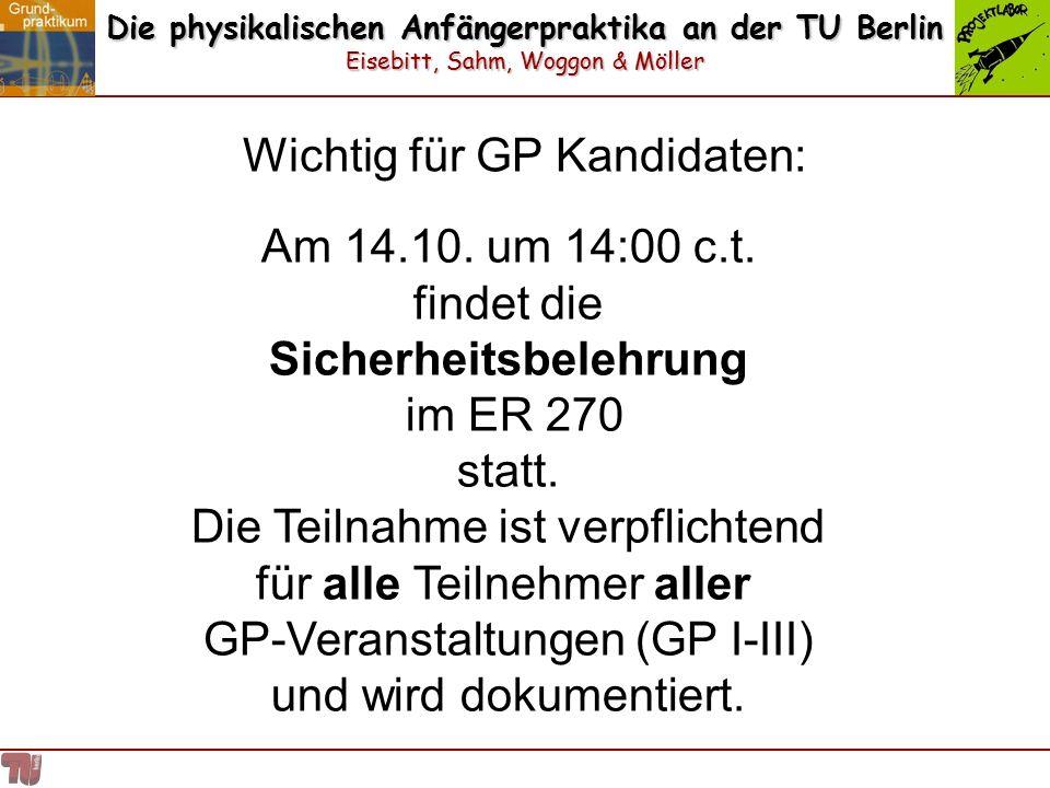 Die physikalischen Anfängerpraktika an der TU Berlin Eisebitt, Sahm, Woggon & Möller Am 14.10. um 14:00 c.t. findet die Sicherheitsbelehrung im ER 270