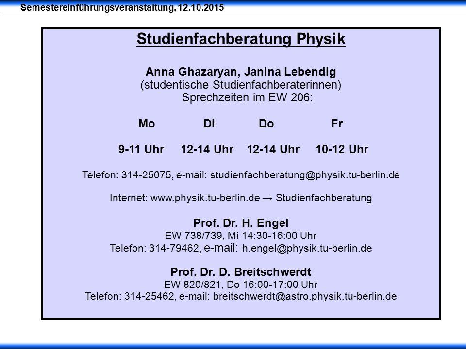 Studienfachberatung Physik Anna Ghazaryan, Janina Lebendig (studentische Studienfachberaterinnen) Sprechzeiten im EW 206: Mo Di Do Fr 9-11 Uhr 12-14