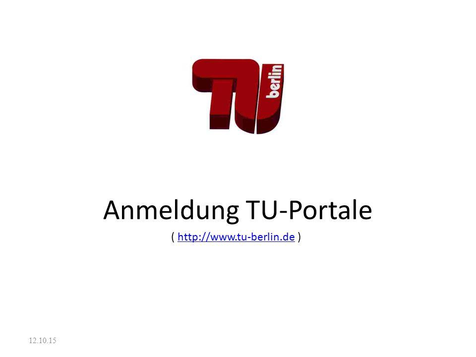 Anmeldung TU-Portale ( http://www.tu-berlin.de )http://www.tu-berlin.de 12.10.15
