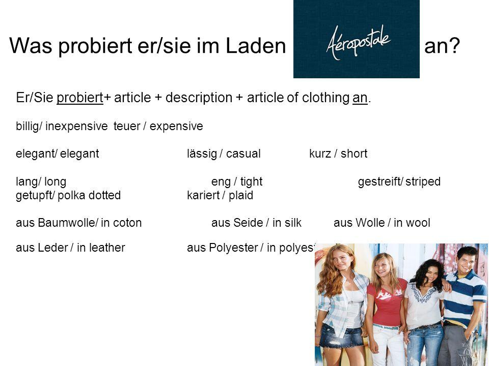 Was probiert er/sie im Laden an.Er/Sie probiert+ article + description + article of clothing an.