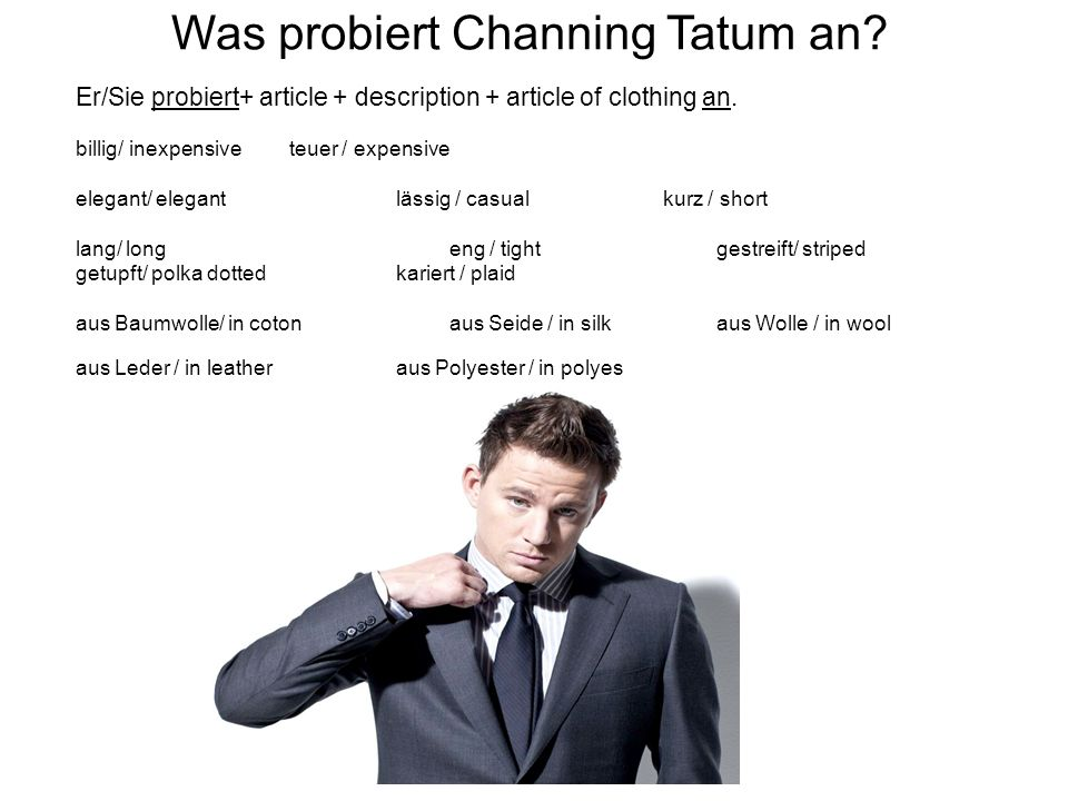 Was probiert Channing Tatum an. Er/Sie probiert+ article + description + article of clothing an.