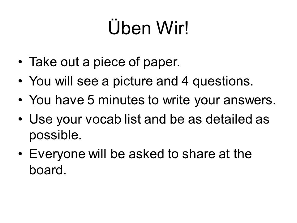 Üben Wir. Take out a piece of paper. You will see a picture and 4 questions.