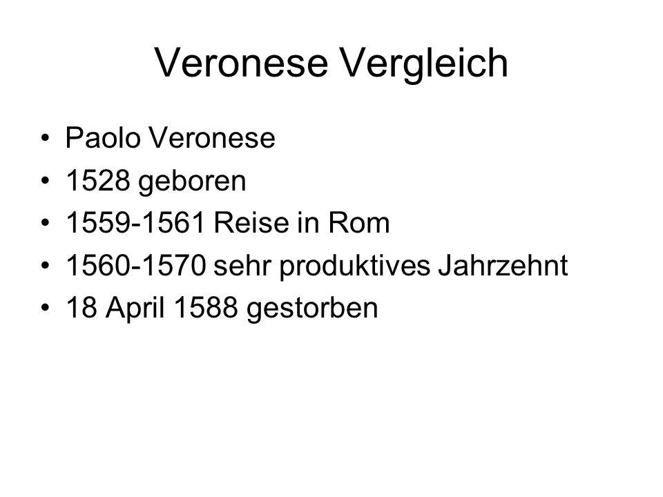 Veronese Vergleich Paolo Veronese 1528 geboren 1559-1561 Reise in Rom 1560-1570 sehr produktives Jahrzehnt 18 April 1588 gestorben