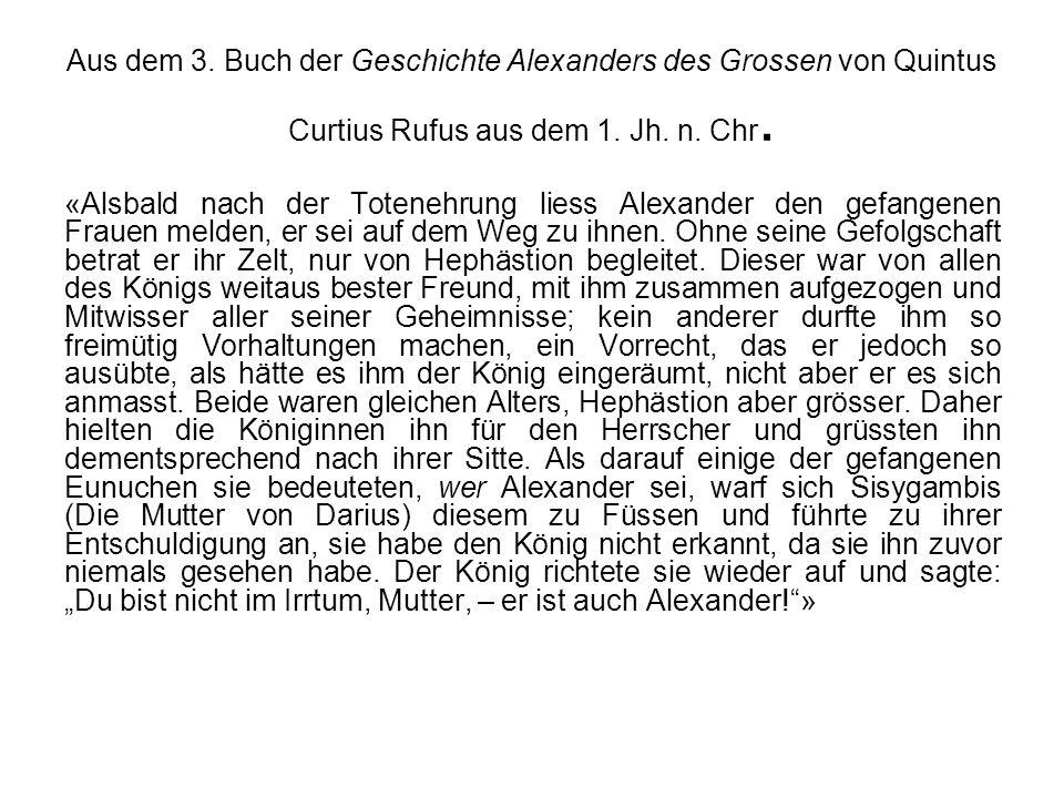Aus dem 3. Buch der Geschichte Alexanders des Grossen von Quintus Curtius Rufus aus dem 1. Jh. n. Chr. «Alsbald nach der Totenehrung liess Alexander d