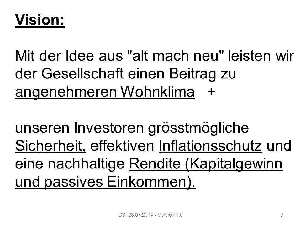 GS, 28.07.2014 - Version 1.027 3 Jahren: + 30% 6 Jahren: + 50% 10 Jahren: + 75% -Mieter erhält Kaufoption -Hat die Wahlmöglichkeit, zu einem bestimmten zukünftigen Zeitpunkt zu einem vorab vereinbarten Kaufpreis gegen einen % Aufpreis seine Mietwohnung zu kaufen, Er muss die Kaufoption nicht ausüben