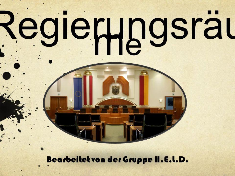 Regierungsräu m e Bearbeitet von der Gruppe H.E.L.D.