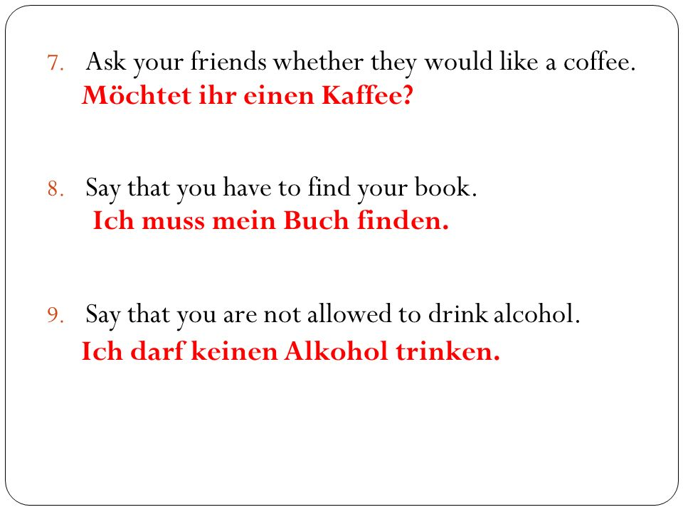 7. Ask your friends whether they would like a coffee.