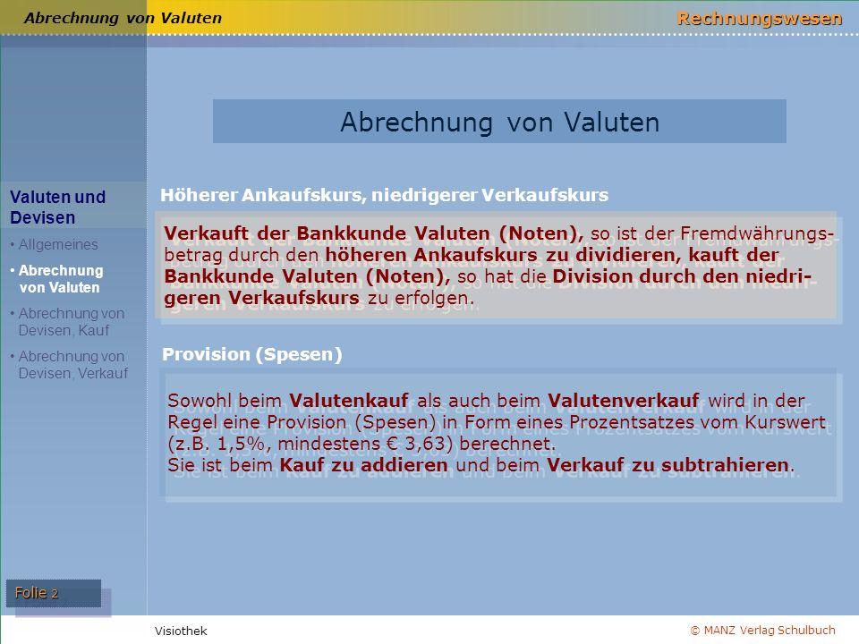 © MANZ Verlag Schulbuch Rechnungswesen Visiothek Folie 2 Abrechnung von Valuten Höherer Ankaufskurs, niedrigerer Verkaufskurs Provision (Spesen) Sowoh
