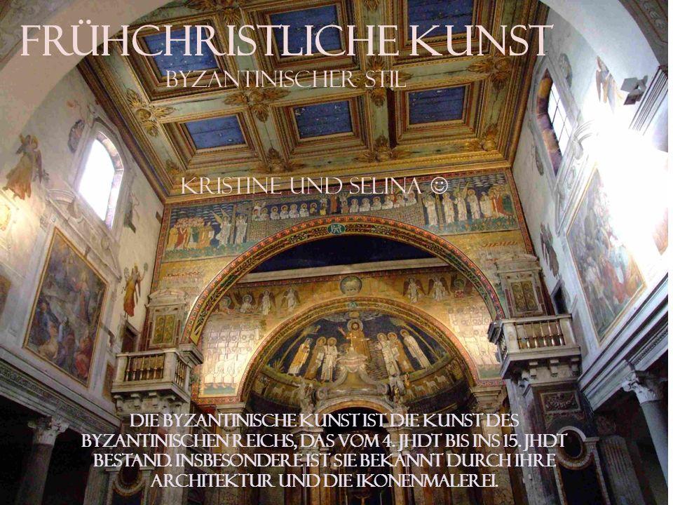 Frühchristliche Kunst byzantinischer Stil Die byzantinische Kunst ist die Kunst des byzantinischen Reichs, das vom 4. Jhdt bis ins 15. Jhdt bestand. I