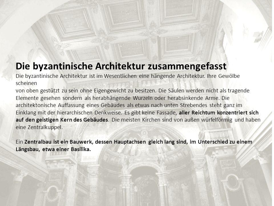 Die byzantinische Architektur zusammengefasst Die byzantinische Architektur ist im Wesentlichen eine hängende Architektur. Ihre Gewölbe scheinen von o